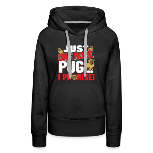 Just One More Pug I Promise Gift - Dog Lover Quote Pet sitter, veterinarian, rescue dog walker idea. - Women's Premium Hoodie
