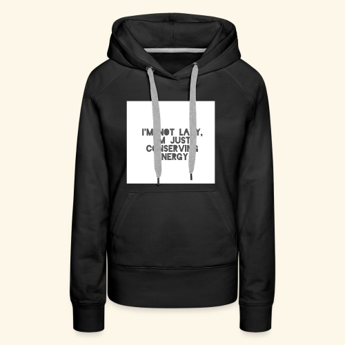 I'm Not Lazy, I'm just conserving energy - Women's Premium Hoodie