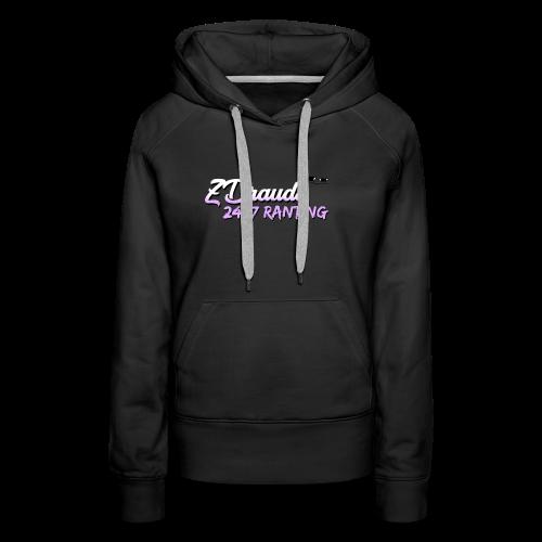 ZDrauds 24/7 Ranting Merch - Women's Premium Hoodie
