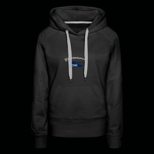 ItsPronouncedTONK - Women's Premium Hoodie