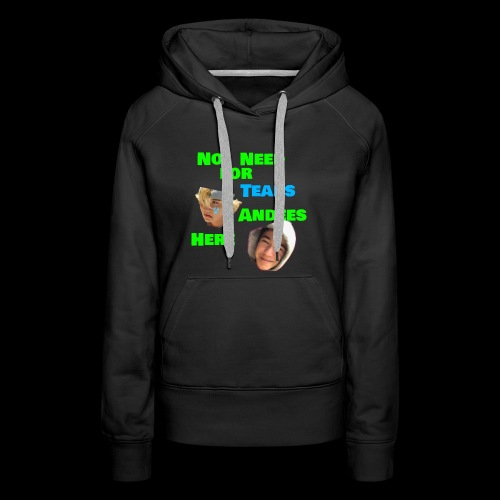 No need for tears - Women's Premium Hoodie