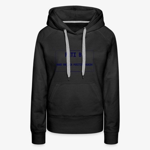 Pati B. | Make America Positive Again ! - Women's Premium Hoodie
