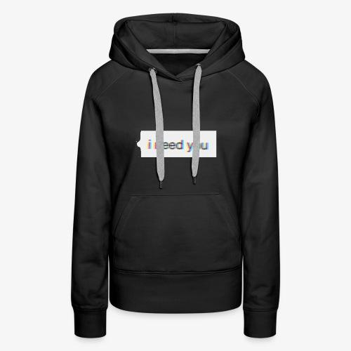 *I need you* - Women's Premium Hoodie