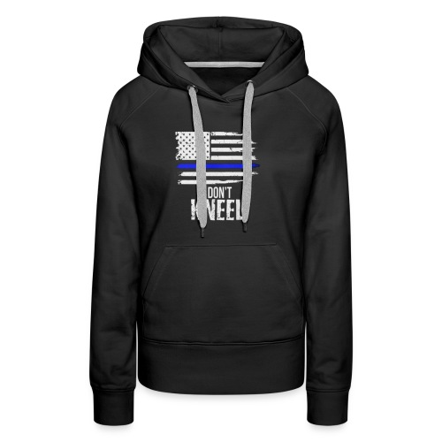 I Don't Kneel - Patriotic Stand For The Flag - Women's Premium Hoodie