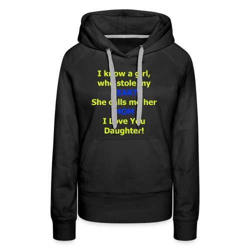 I know a girl who stole my HEART she calls me MOM - Women's Premium Hoodie