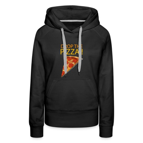 DROP THE PIZZA!!!! - Women's Premium Hoodie
