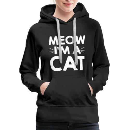 Meow I'm a Cat T-shirt for Kitten and Cat Lovers - Women's Premium Hoodie