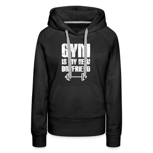 Gym Is My New Boyfriend - Women's Premium Hoodie