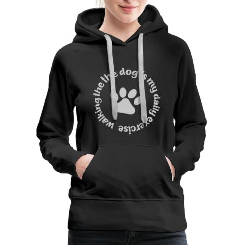 walking the dog is my daily exercise - Women's Premium Hoodie