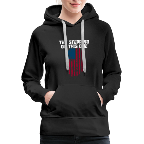 Try Stepping On This Flag - Women's Premium Hoodie