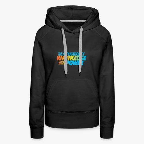 The Application Of Knowledge Is Power - Women's Premium Hoodie