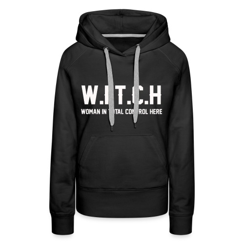 Witch is woman in total control here shirt - Women's Premium Hoodie