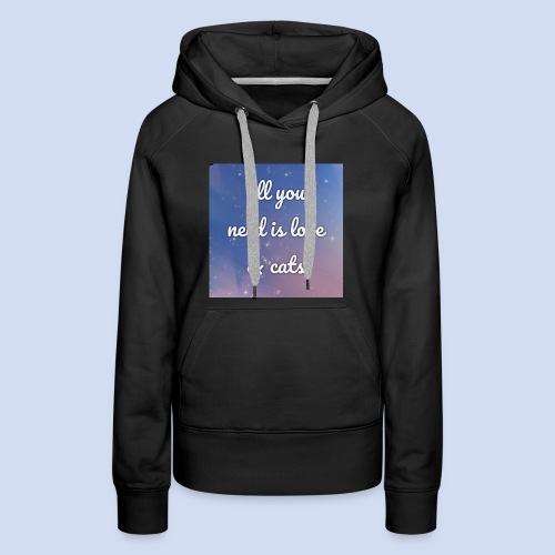 All you need need is love and cats - Women's Premium Hoodie