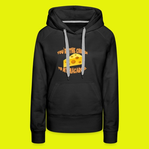 You're the cheese to my macaroni T-shirt Classic - Women's Premium Hoodie