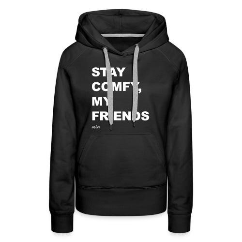 Stay Comfy, My Friends - Women's Premium Hoodie