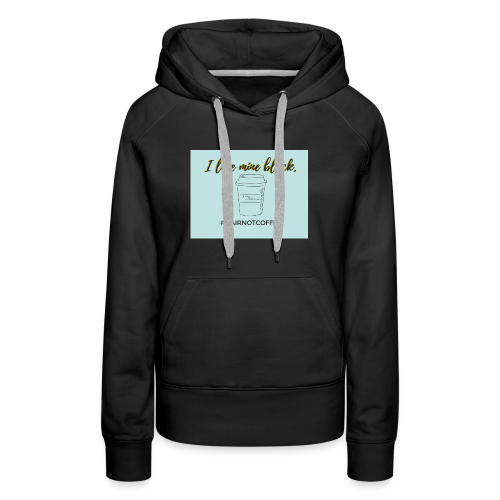 I like mine black blue - Women's Premium Hoodie