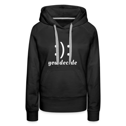:): you decide (white writing) - Women's Premium Hoodie