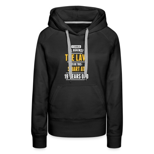 The Law To Be This Smart At 19 Years Old - Women's Premium Hoodie