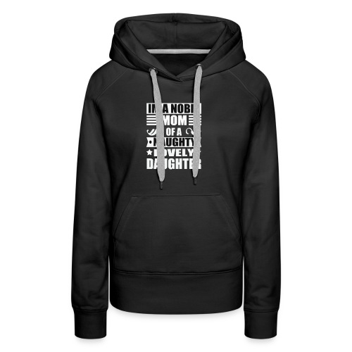 Noble MOM - Naughty Daughter Mothers Day TShirts - Women's Premium Hoodie