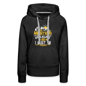 THE MOUNTAINS ARE CALLING AND I MUST GO - Women's Premium Hoodie