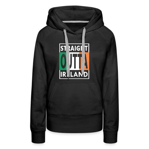 Straight Outta Ireland Cool Irish Birthday Gift - Women's Premium Hoodie