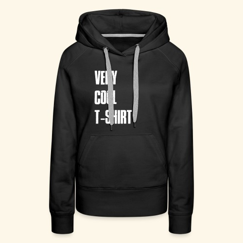 very cool t-shirt - Women's Premium Hoodie