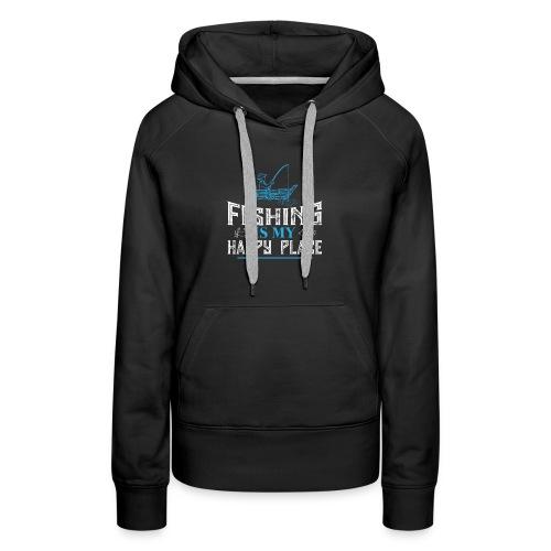 Fishing Is My Happy Place Shirt | Fishing T Shirt - Women's Premium Hoodie