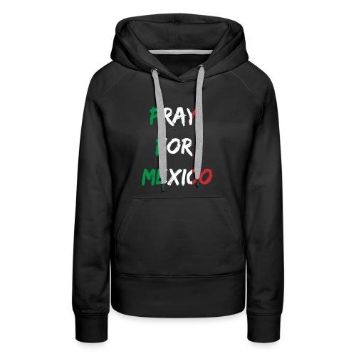Pray For Mexico - Women's Premium Hoodie
