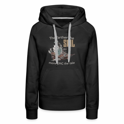 The farther the SAIL, more EPIC the tale - Women's Premium Hoodie