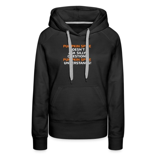Funny Pumpkin Spice Doesn't Ask Questions Tshirt - Women's Premium Hoodie