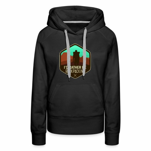 I'd Rather Be Backpacking - Women's Premium Hoodie