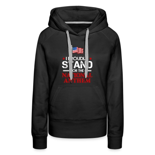 TAKETHEKNEE I Proudly Stand For The National Anthe - Women's Premium Hoodie