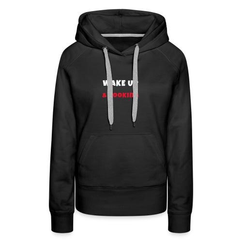 Wake up and cooking Activities Hobbies Tshirt - Women's Premium Hoodie