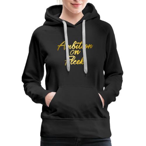 Ambition On Fleek Apparel For Motivators - Women's Premium Hoodie