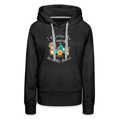 I'd Rather Be Camping With My Abuelo Bears Family - Women's Premium Hoodie