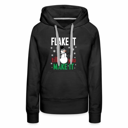 Flake It Till You Make Funny Snowman & Snowflakes - Women's Premium Hoodie