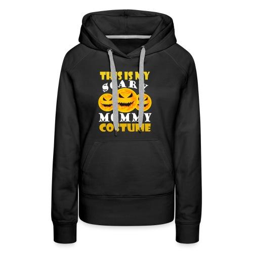 This is my scary Mommy Costume T-shirt - Women's Premium Hoodie