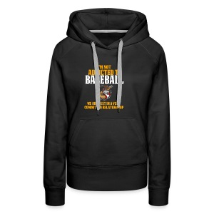 Cool and Funny Baseball T Shirt I'm Not Addicted - Women's Premium Hoodie