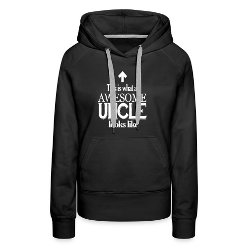 Funny Uncle Birthday Gift This is what an Awesome Uncle Looks - Women's Premium Hoodie