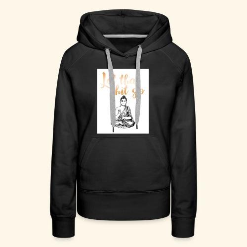 #let #that #shit #go #rose #buddha - Women's Premium Hoodie