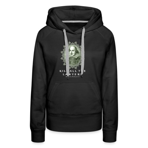 KILL ALL THE LAWYERS - Women's Premium Hoodie