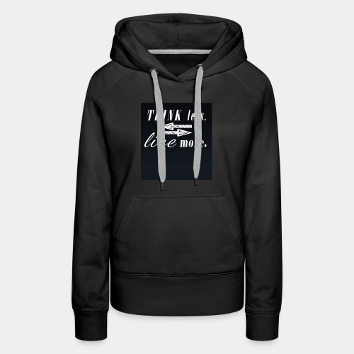 think less live more Saying Fun Motivation change - Women's Premium Hoodie