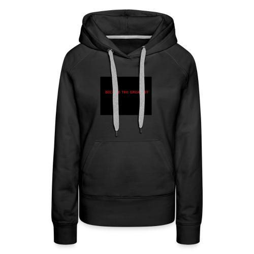 become the greatest - Women's Premium Hoodie