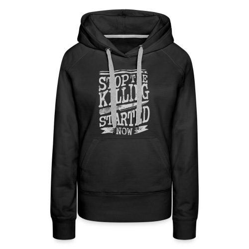 Stop the killing started now - Women's Premium Hoodie