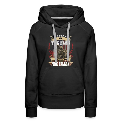 WE STAND FOR THE FLAG WE KNEEL FOR THE FALLEN - Women's Premium Hoodie