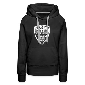 My rights dont end where your Feelings begin - Women's Premium Hoodie