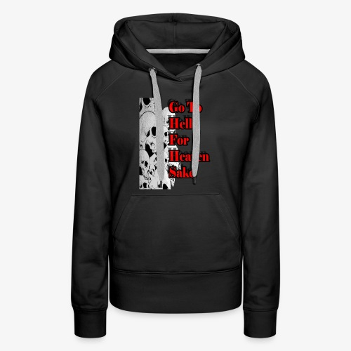 SKULL IS THE LIMIT - Go to hell for heaven sake - Women's Premium Hoodie