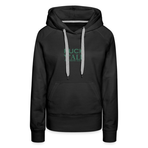 fuck you all i am from texas - Women's Premium Hoodie