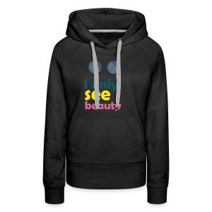 I only see beauty - Women's Premium Hoodie