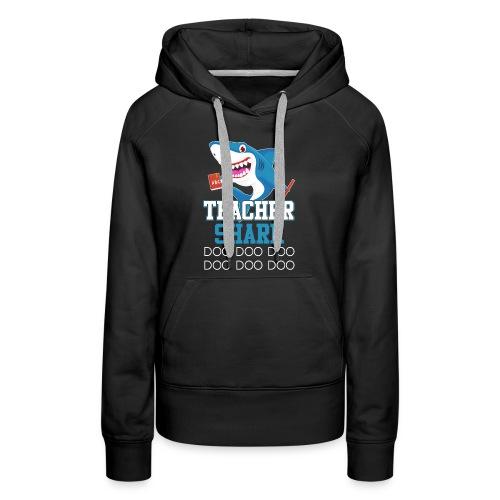 Teacher Shark Doo Doo Doo T-shirt - Women's Premium Hoodie
